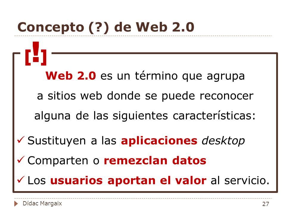 Concepto ( ) de Web 2.0 [!] Web 2.0 es un término que agrupa a sitios web donde se puede reconocer alguna de las siguientes características: